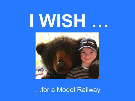 I WISH … …for a Model Railway. …a model railway William got his wish…