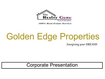 Golden Edge Properties Corporate Presentation Energizing your DREAMS.
