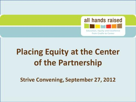 Placing Equity at the Center of the Partnership Strive Convening, September 27, 2012.