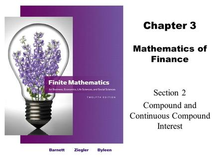 Chapter 3 Mathematics of Finance Section 2 Compound and Continuous Compound Interest.