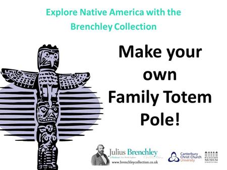 Make your own Family Totem Pole! Explore Native America with the Brenchley Collection.