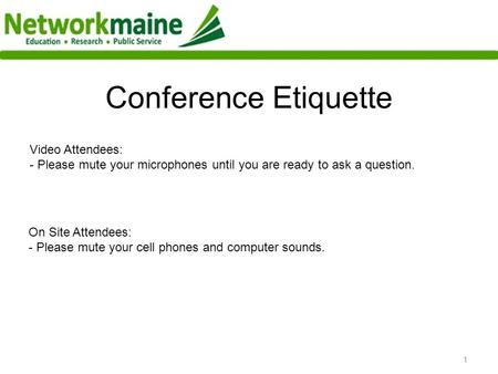 1 Conference Etiquette 1 Video Attendees: - Please mute your microphones until you are ready to ask a question. On Site Attendees: - Please mute your cell.