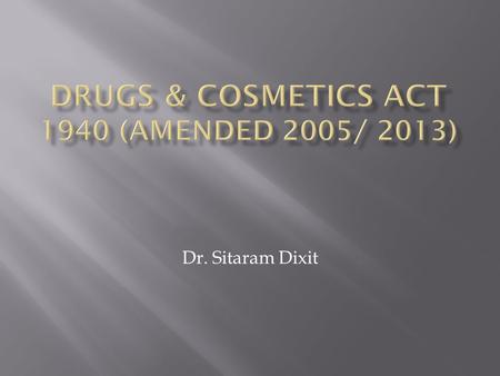 Dr. Sitaram Dixit. An Act to regulate the import, export, manufacture, distribution and sale of drugs, cosmetics and medical devices to ensure their safety,