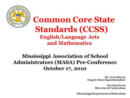 Common Core State Standards (CCSS) English/Language Arts and Mathematics Mississippi Association of School Administrators (MASA) Pre-Conference October.