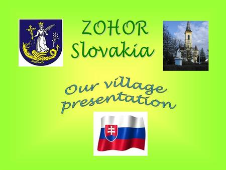 1. Zohor is a village near: a) Prague b) Budapest c) Bratislava 2. There are a)3 500 b)35 000 c)350 000 people in Zohor 3. Favourite vegetables in Zohor.