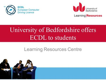 University of Bedfordshire offers ECDL to students Learning Resources Centre.
