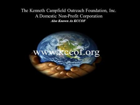 The Kenneth Campfield Outreach Foundation, Inc. A Domestic Non-Profit Corporation Also Known As KCCOF.