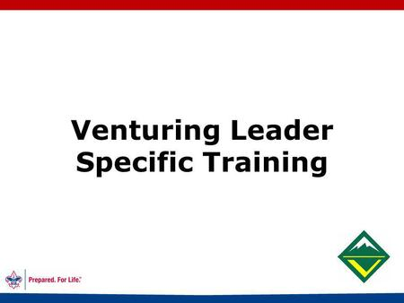 Venturing Leader Specific Training 1 Table of Contents 2.