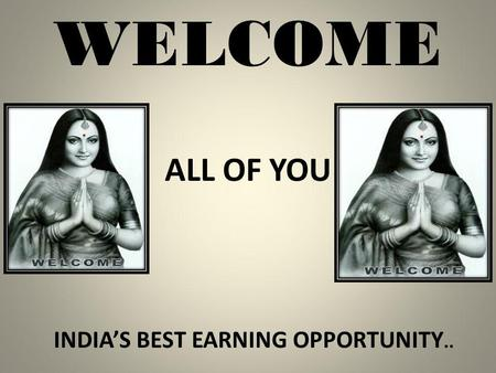WELCOME ALL OF YOU INDIAS BEST EARNING OPPORTUNITY..