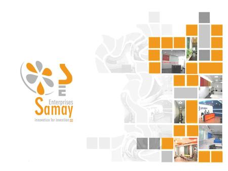 Introduction Incorporated in the year 1995 SAMAY ENTERPRISES is a fast growing young firm in the field of interior decoration, proficient in turnkey jobs.