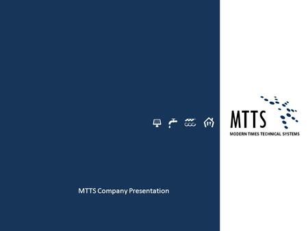 MTTS Company Presentation. Providing Highly Specialized Solutions Modern Times Technical Systems is a provider of cutting-edge technology solutions for.