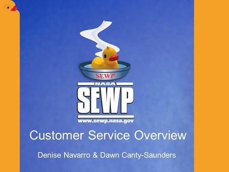 Customer Service Overview Denise Navarro & Dawn Canty-Saunders.