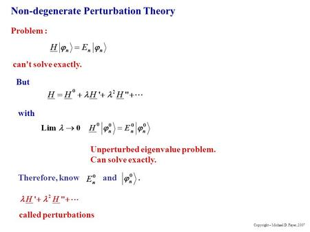 Non-degenerate Perturbation Theory Problem : can't solve exactly. But with Unperturbed eigenvalue problem. Can solve exactly. Therefore, know and. called.