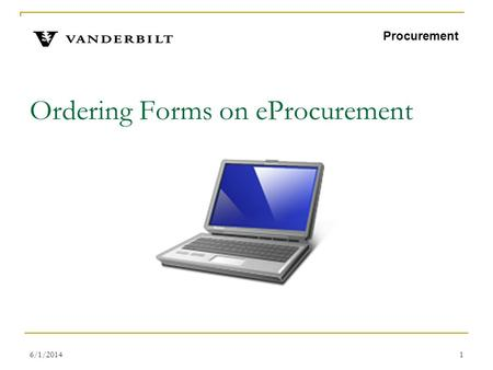 6/1/20141 Ordering Forms on eProcurement Procurement.