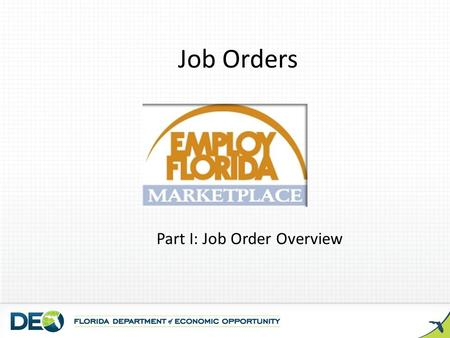 Job Orders Part I: Job Order Overview. EMPLOY FLORIDA MARKETPLACE Floridas management information system and job bank Employers post vacant positions.