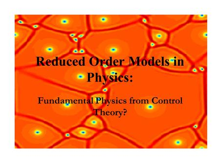 Fundamental Physics from Control Theory? Reduced Order Models in Physics: