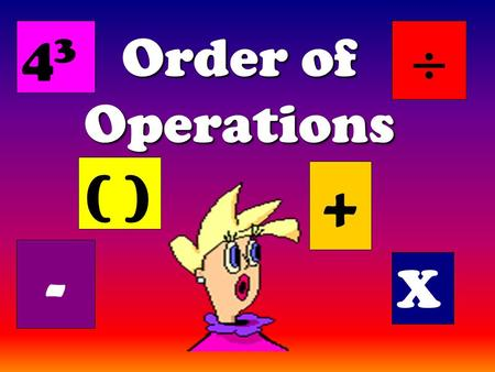 Order of Operations ( ) + X - 4343. The Order of Operations tells us how to do a math problem with more than one operation, in the correct order.