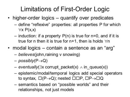 Limitations of First-Order Logic higher-order logics – quantify over predicates –define reflexive properties: all properties P for which x P(x,x) –induction: