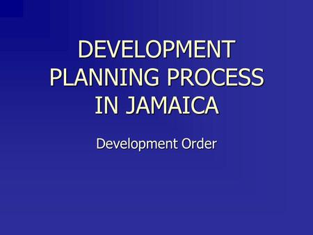 DEVELOPMENT PLANNING PROCESS IN JAMAICA Development Order.