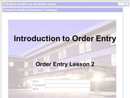Introduction to Order Entry Order Entry Lesson 2.