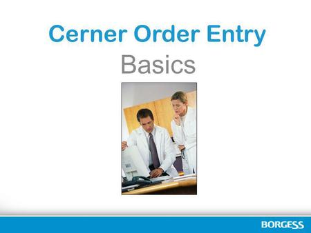 Cerner Order Entry Basics.