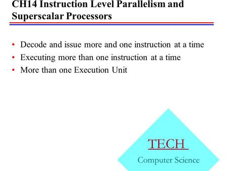 CH14 Instruction Level Parallelism and Superscalar Processors CH01 TECH Computer Science Decode and issue more and one instruction at a time Executing.