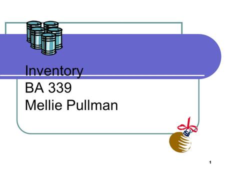 1 Inventory BA 339 Mellie Pullman. 2 3 Inventory Definitions Inventory vs. Inventory system Dependent vs. Independent environments Types Safety Stock.