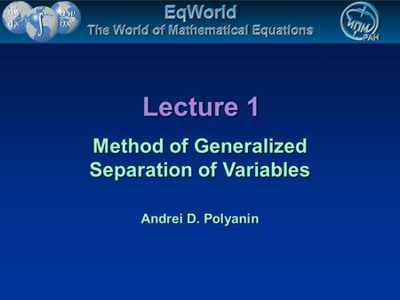 Lecture 1 Method of Generalized Separation of Variables Andrei D. Polyanin.
