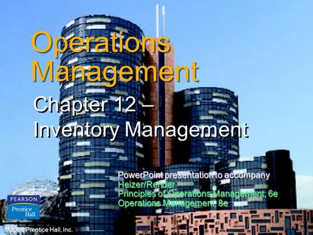 © 2006 Prentice Hall, Inc.12 – 1 Operations Management Chapter 12 – Inventory Management © 2006 Prentice Hall, Inc. PowerPoint presentation to accompany.