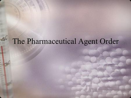 The Pharmaceutical Agent Order. Prescription An oral or written record of a physicians order to pharmacist to dispense medication to patient.