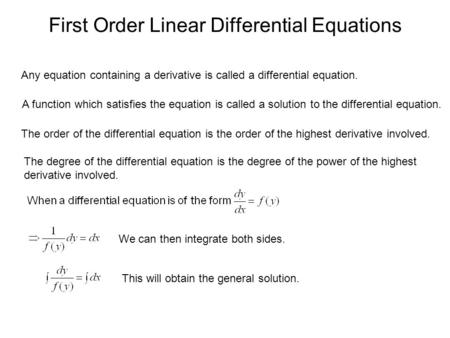 First Order Linear Differential Equations Any equation containing a derivative is called a differential equation. A function which satisfies the equation.