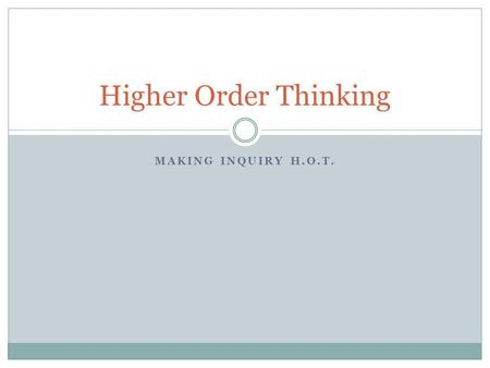 MAKING INQUIRY H.O.T. Higher Order Thinking. LINE UP Grounding.