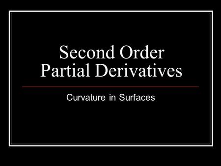 Second Order Partial Derivatives Curvature in Surfaces.