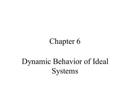 Chapter 6 Dynamic Behavior of Ideal Systems. Overall Course Objectives Develop the skills necessary to function as an industrial process control engineer.