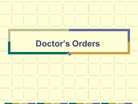 Doctors Orders. Why Utilize Accurate Doctors Orders? Doctors Orders are: Legal documents for completion of study visits by GCRC staff. The responsibility.