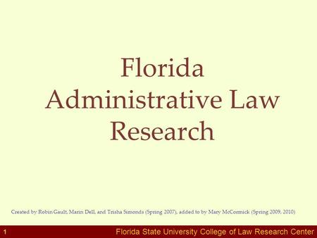Florida State University College of Law Research Center Florida Administrative Law Research Created by Robin Gault, Marin Dell, and Trisha Simonds (Spring.