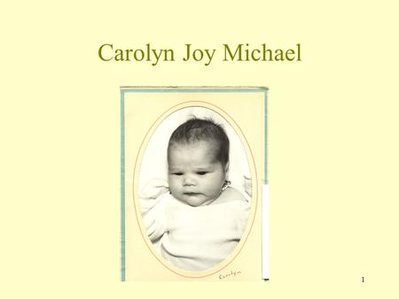 1 Carolyn Joy Michael 2 Seattle WA Feb 6 th 1967.