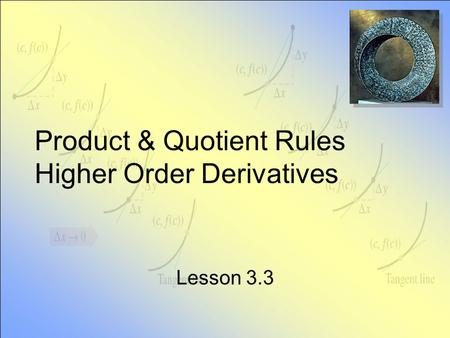 Product & Quotient Rules Higher Order Derivatives Lesson 3.3.
