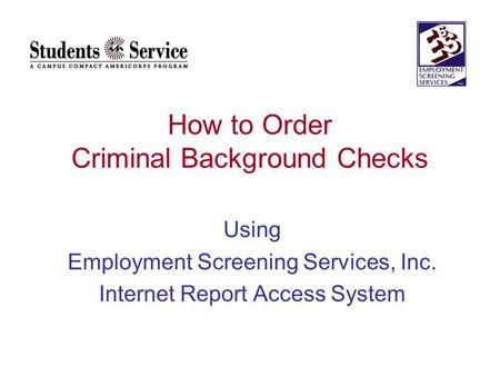 How to Order Criminal Background Checks Using Employment Screening Services, Inc. Internet Report Access System.