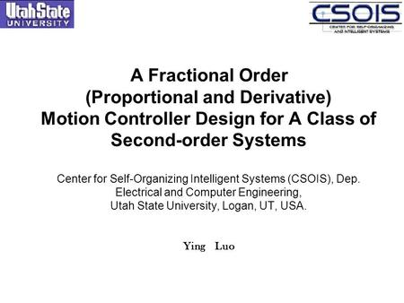 A Fractional Order (Proportional and Derivative) Motion Controller Design for A Class of Second-order Systems Center for Self-Organizing Intelligent Systems.