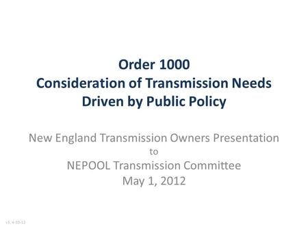 Order 1000 Consideration of Transmission Needs Driven by Public Policy New England Transmission Owners Presentation to NEPOOL Transmission Committee May.