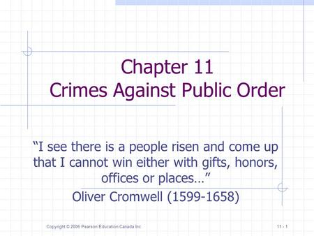 Copyright © 2006 Pearson Education Canada Inc.11 - 1 Chapter 11 Crimes Against Public Order I see there is a people risen and come up that I cannot win.