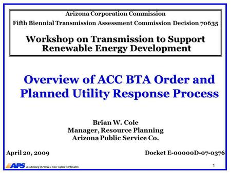 1 Overview of ACC BTA Order and Planned Utility Response Process Arizona Corporation Commission Fifth Biennial Transmission Assessment Commission Decision.