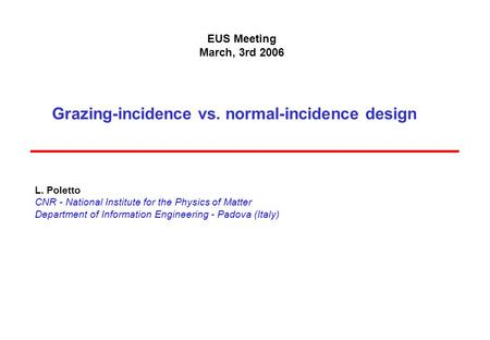 Grazing-incidence vs. normal-incidence design L. Poletto CNR - National Institute for the Physics of Matter Department of Information Engineering - Padova.