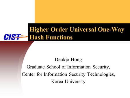 Higher Order Universal One-Way Hash Functions Deukjo Hong Graduate School of Information Security, Center for Information Security Technologies, Korea.