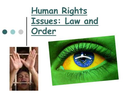 Human Rights Issues: Law and Order. Human Rights Human rights are the basic rights that every human being should have. The Brazilian constitution guarantees.