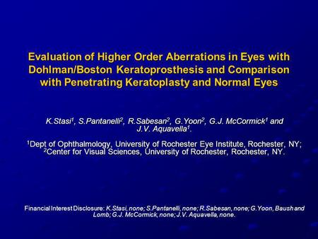 Evaluation of Higher Order Aberrations in Eyes with Dohlman/Boston Keratoprosthesis and Comparison with Penetrating Keratoplasty and Normal Eyes K.Stasi.