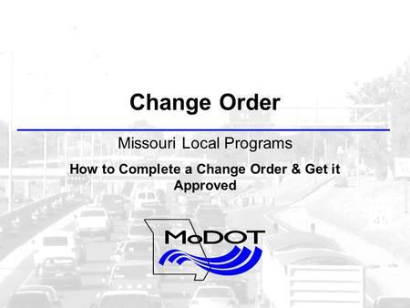 Change Order Missouri Local Programs How to Complete a Change Order & Get it Approved.