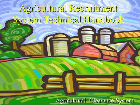 Agricultural Recruitment System Technical Handbook Agricultural Clearance System.
