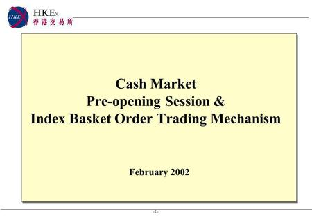 - 1 - Cash Market Pre-opening Session & Index Basket Order Trading Mechanism February 2002.